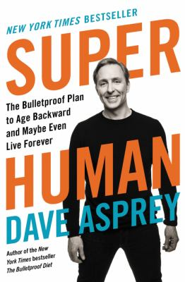 Super human : the bulletproof plan to age backward and maybe even live forever Book cover