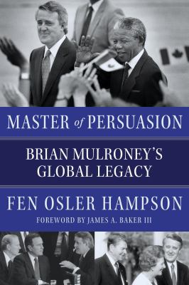 Master of persuasion : Brian Mulroney's global legacy Book cover