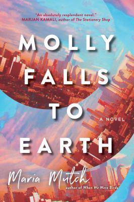 Molly falls to Earth : a novel Book cover