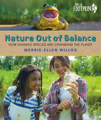 Nature out of balance : how invasive species are changing the planet Book cover