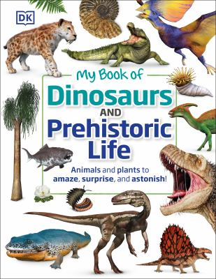 My book of dinosaurs and prehistoric life : animals and plants to amaze, surprise, and astonish! Book cover