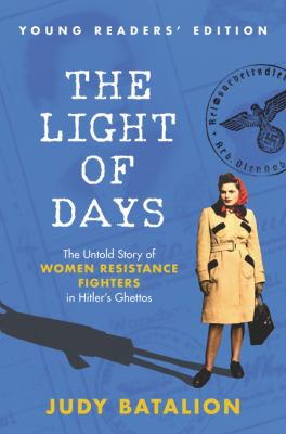 The light of days : the untold story of women resistance fighters in Hitler's ghettos Book cover