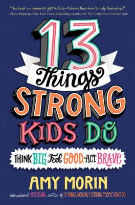 13 things strong kids do : think big, feel good, act brave Book cover