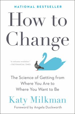 How to change : the science of getting from where you are to where you want to be Book cover