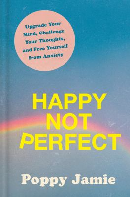 Happy not perfect : upgrade your mind, challenge your thoughts, and free yourself from anxiety Book cover