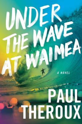 Under the wave at Waimea : a novel Book cover
