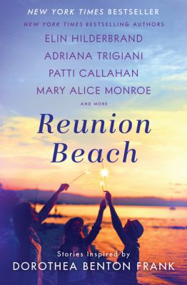 Reunion Beach : stories inspired by Dorothea Benton Frank Book cover