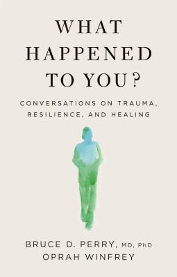 What happened to you? : conversations on trauma, resilience, and healing Book cover