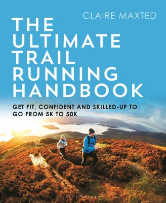 The ultimate trail running handbook : get fit, confident and skilled-up to go from 5k to 50k Book cover