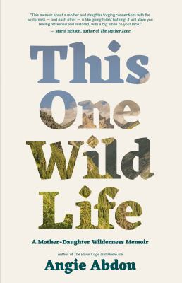 This one wild life : a mother-daughter wilderness memoir Book cover