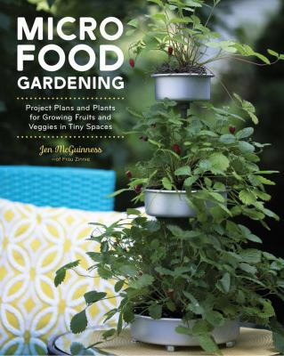 Micro food gardening : project plans and plants for growing fruits and veggies in tiny spaces Book cover