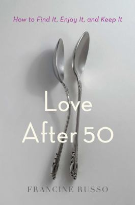 Love after 50 : how to find it, enjoy it, and keep it Book cover
