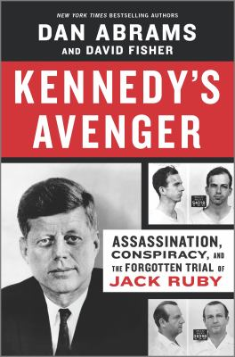 Kennedy's avenger : assassination, conspiracy, and the forgotten trial of Jack Ruby Book cover