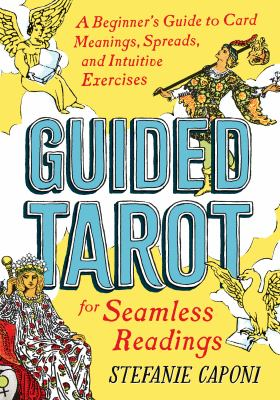 Guided tarot : a beginner's guide to card meanings, spreads, and intuitive exercises for seamless readings Book cover