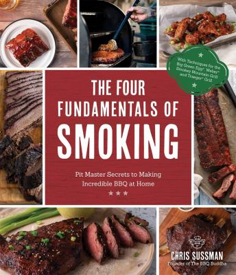 The four fundamentals of smoking : pit master secrets to making incredible BBQ at home Book cover