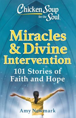 Chicken soup for the soul : miracles & divine intervention : 101 stories of faith and hope Book cover