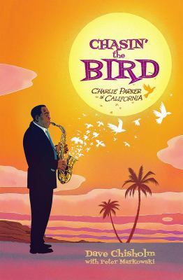 Chasin' the bird : Charlie Parker in California Book cover