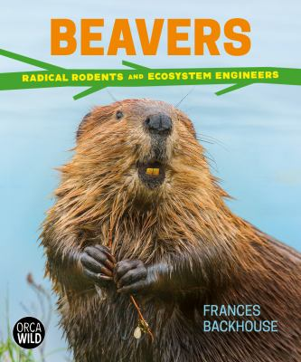 Beavers : radical rodents and ecosystem engineers Book cover