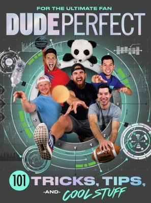 Dude Perfect 101 tricks, tips, and cool stuff Book cover
