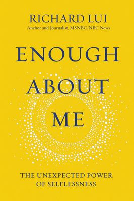 Enough about me : the unexpected power of selflessness Book cover