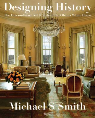 Designing history : the extraordinary art & style of the Obama White House Book cover