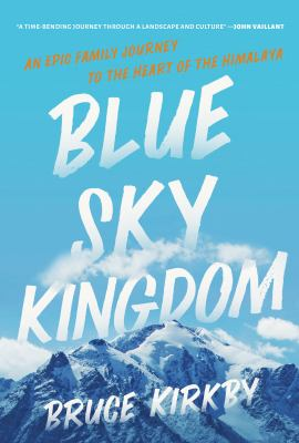 Blue sky kingdom : an epic family journey to the heart of the Himalaya Book cover