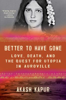 Better to have gone : love, death, and the quest for utopia in Auroville Book cover