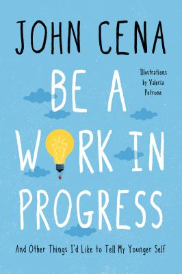 Be a work in progress : and other things I'd like to tell my younger self Book cover