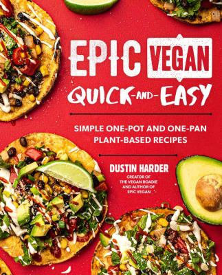 Epic vegan quick and easy : simple one-pot and one-pan plant-based recipes Book cover
