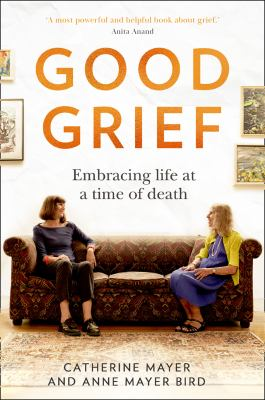 Good grief : embracing life at a time of death Book cover