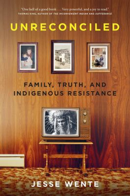 Unreconciled : family, truth, and Indigenous resistance Book cover