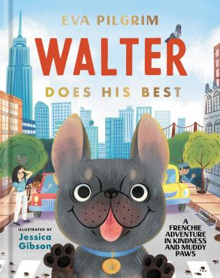 Walter does his best : a Frenchie adventure in kindness and muddy paws Book cover